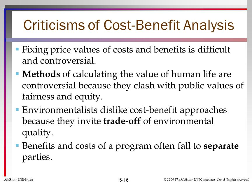 Criticisms of Cost-Benefit Analysis Fixing price values of costs and benefits is difficult and controversial.