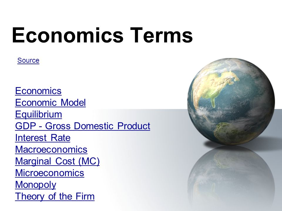 Economics Terms Economics Economic Model Equilibrium GDP - Gross Domestic Product Interest Rate Macroeconomics Marginal Cost (MC) Microeconomics Monopoly Theory of the Firm Source