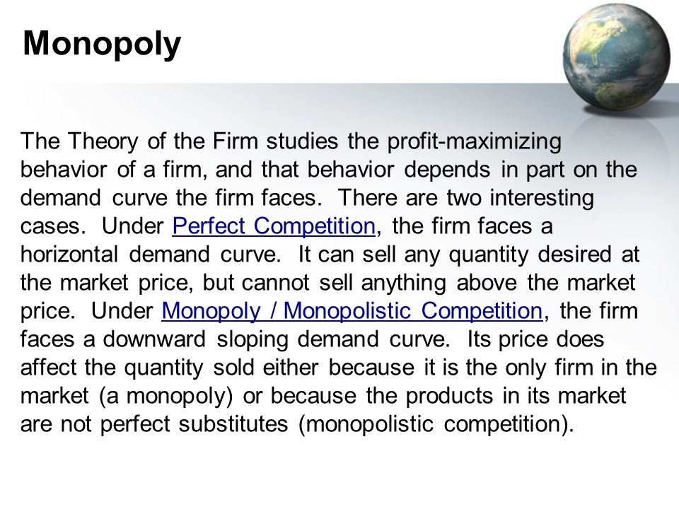 Monopoly The Theory of the Firm studies the profit-maximizing behavior of a firm, and that behavior depends in part on the demand curve the firm faces.