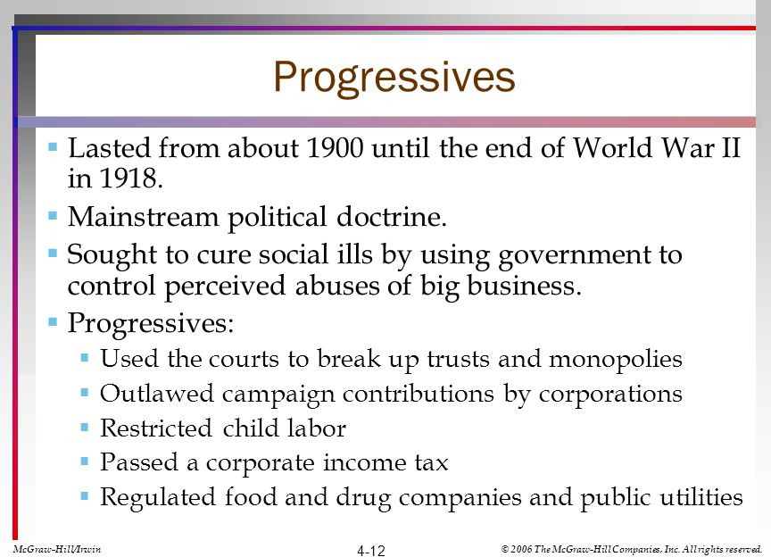 Progressives Lasted from about 1900 until the end of World War II in 1918. Mainstream political doctrine. Sought to cure social ills by using governme