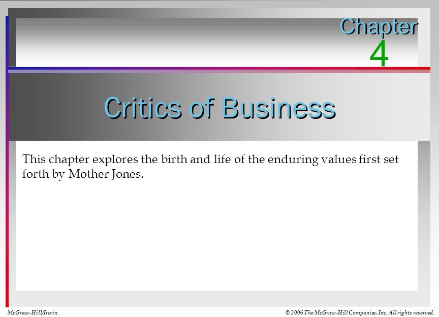 Critics of Business This chapter explores the birth and life of the enduring values first set forth by Mother Jones. Chapter 4 McGraw-Hill/Irwin© 2006