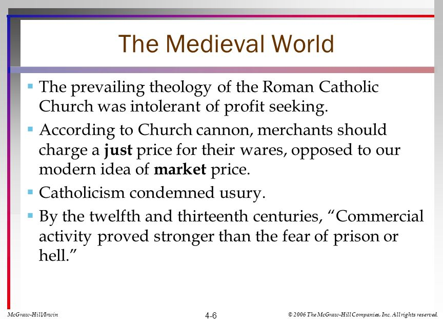 The Medieval World The prevailing theology of the Roman Catholic Church was intolerant of profit seeking. According to Church cannon, merchants should