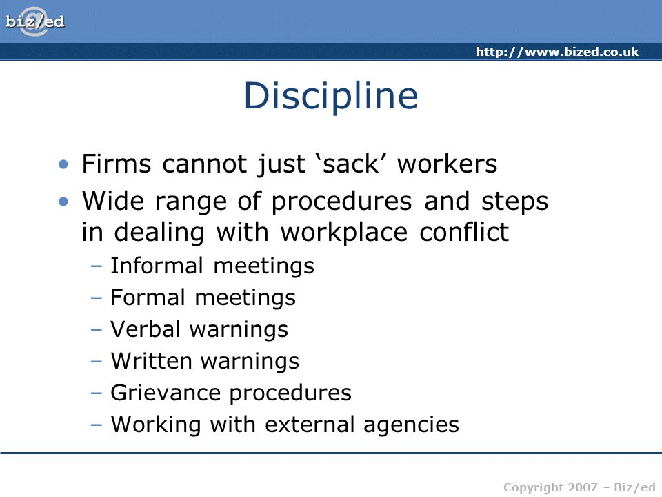 http://www.bized.co.uk Copyright 2007 – Biz/ed Discipline Firms cannot just sack workers Wide range of procedures and steps in dealing with workplace