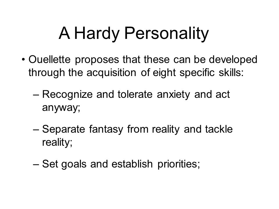 Ouellette proposes that these can be developed through the acquisition of eight specific skills: –Recognize and tolerate anxiety and act anyway; –Sepa