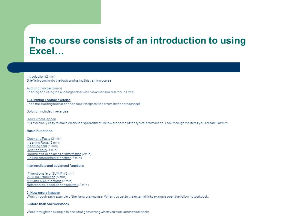 The course consists of an introduction to using Excel… IntroductionIntroduction (2 min) Brief introduction to the topic and using this training course