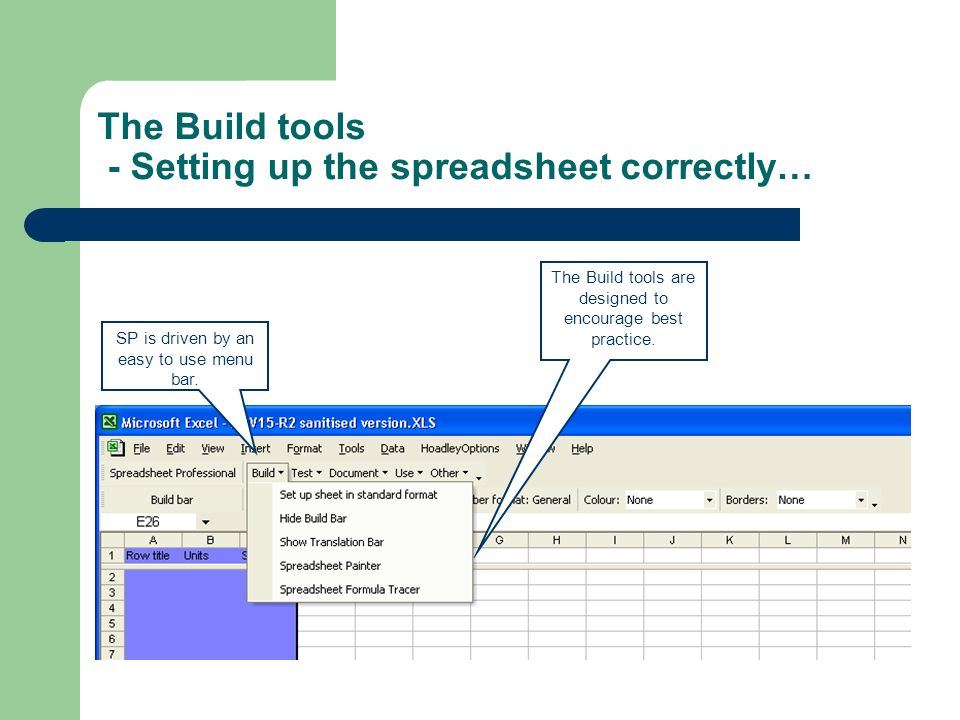The Build tools - Setting up the spreadsheet correctly… SP is driven by an easy to use menu bar. The Build tools are designed to encourage best practi