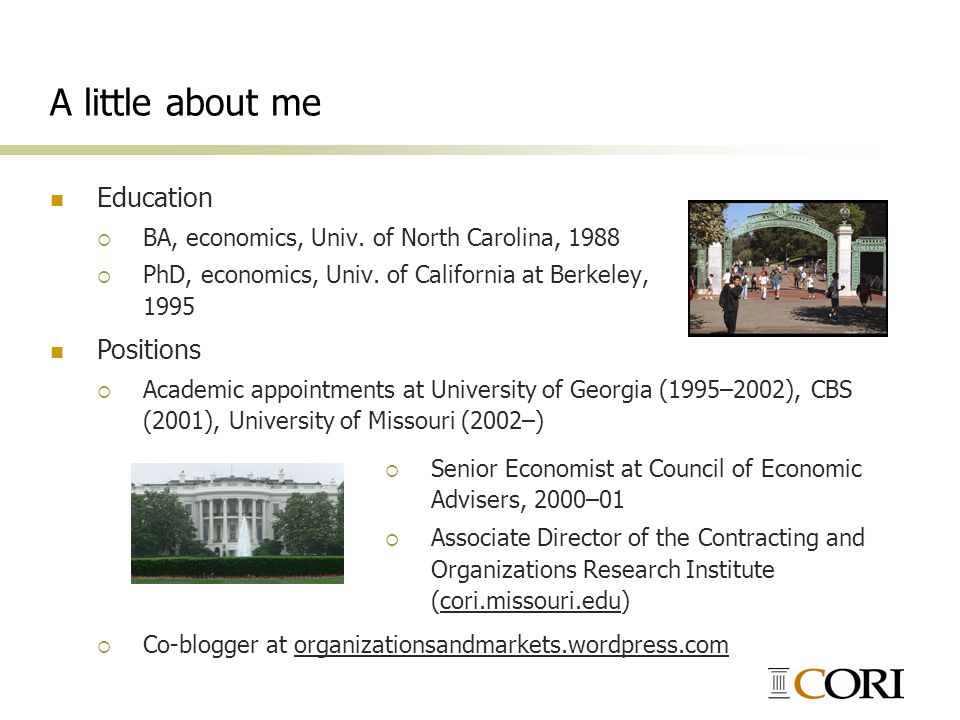 A little about me Education BA, economics, Univ. of North Carolina, 1988 PhD, economics, Univ. of California at Berkeley, 1995 Positions Academic appo