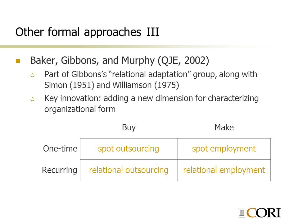 Other formal approaches III Baker, Gibbons, and Murphy (QJE, 2002) Part of Gibbonss relational adaptation group, along with Simon (1951) and Williamso