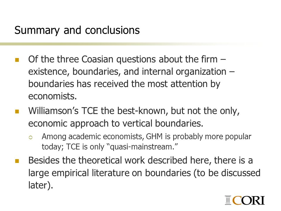 Summary and conclusions Of the three Coasian questions about the firm – existence, boundaries, and internal organization – boundaries has received the