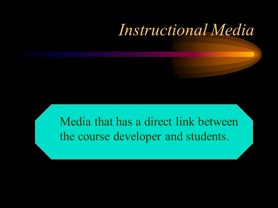 Instructional Media Media that has a direct link between the course developer and students.