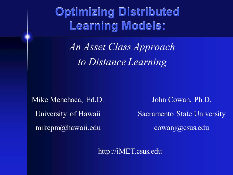 Optimizing Distributed Learning Models: An Asset Class Approach to Distance Learning Mike Menchaca, Ed.D. University of Hawaii mikepm@hawaii.edu John