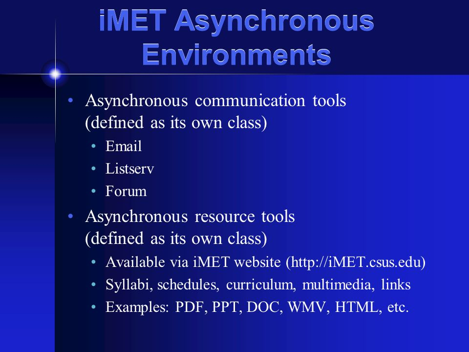 iMET Asynchronous Environments Asynchronous communication tools (defined as its own class) Email Listserv Forum Asynchronous resource tools (defined a