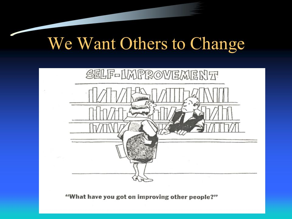 We Want Others to Change