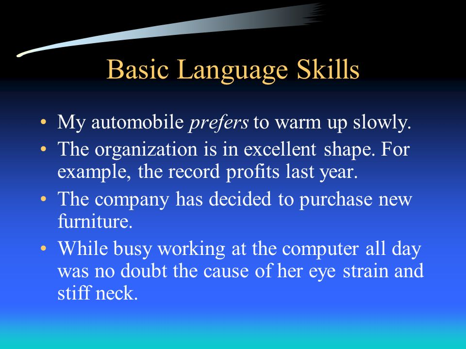 Basic Language Skills My automobile prefers to warm up slowly. The organization is in excellent shape. For example, the record profits last year. The