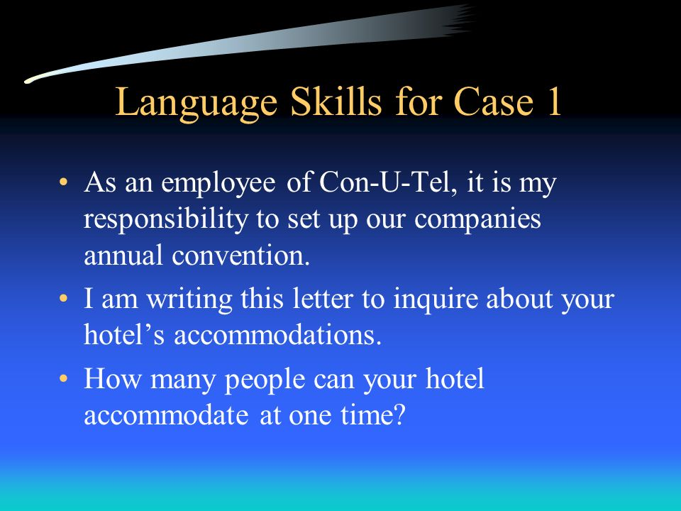 Language Skills for Case 1 As an employee of Con-U-Tel, it is my responsibility to set up our companies annual convention. I am writing this letter to
