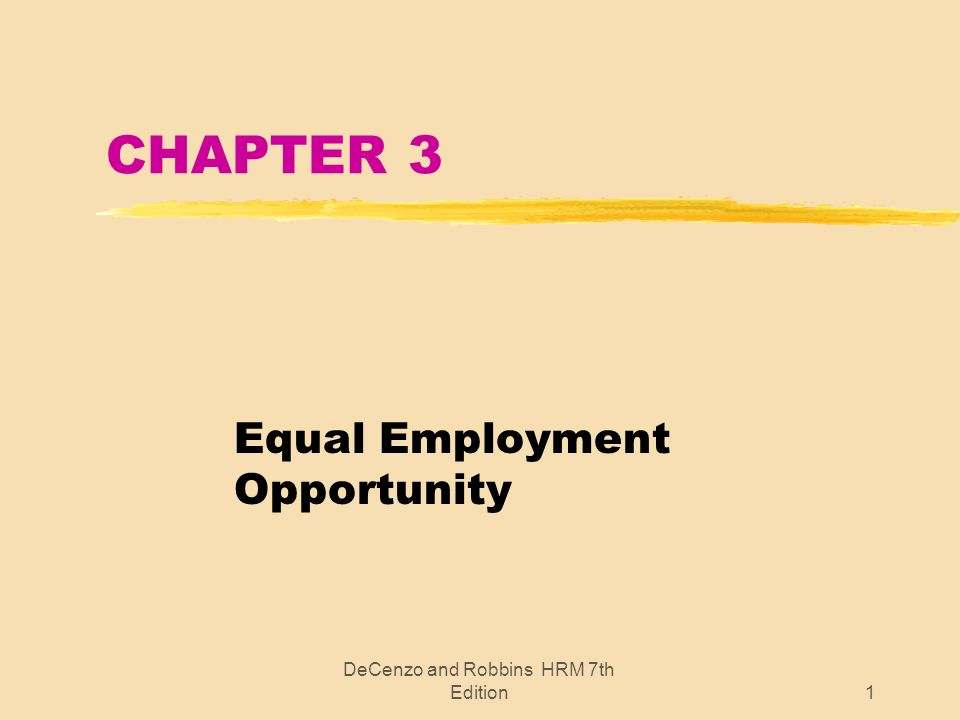 DeCenzo and Robbins HRM 7th Edition1 CHAPTER 3 Equal Employment Opportunity