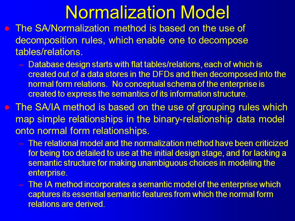 Normalization Model l The SA/Normalization method is based on the use of decomposition rules, which enable one to decompose tables/relations.