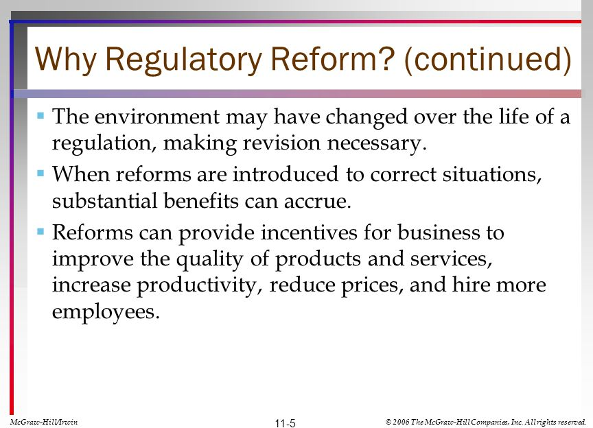 Why Regulatory Reform? (continued) The environment may have changed over the life of a regulation, making revision necessary. When reforms are introdu