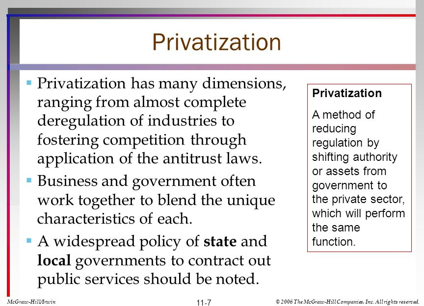 Privatization Privatization has many dimensions, ranging from almost complete deregulation of industries to fostering competition through application of the antitrust laws.