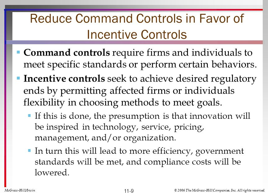 Reduce Command Controls in Favor of Incentive Controls Command controls require firms and individuals to meet specific standards or perform certain behaviors.