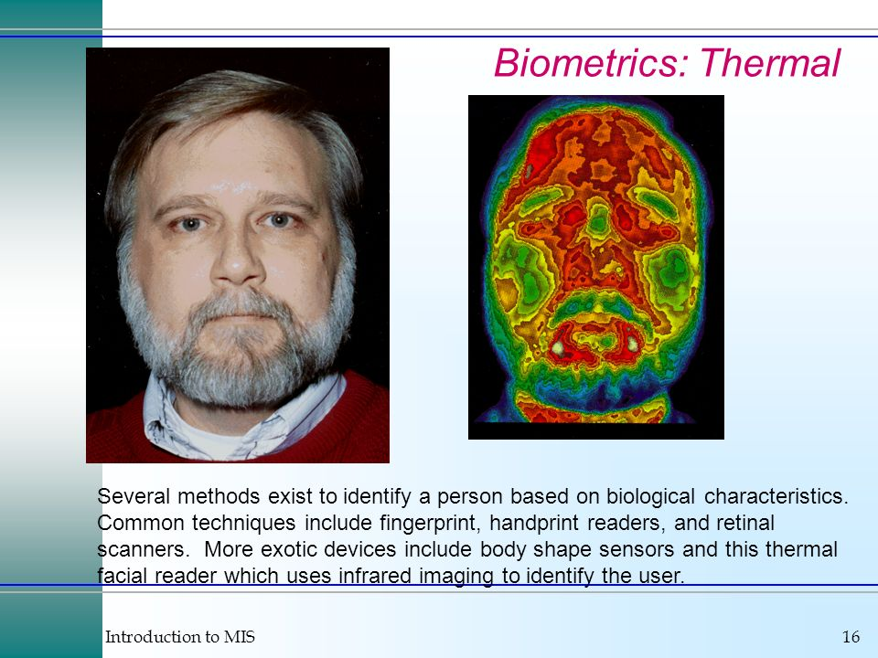 Introduction to MIS16 Several methods exist to identify a person based on biological characteristics. Common techniques include fingerprint, handprint
