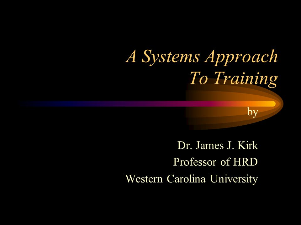 Systems Approach To Designing Training 5.
