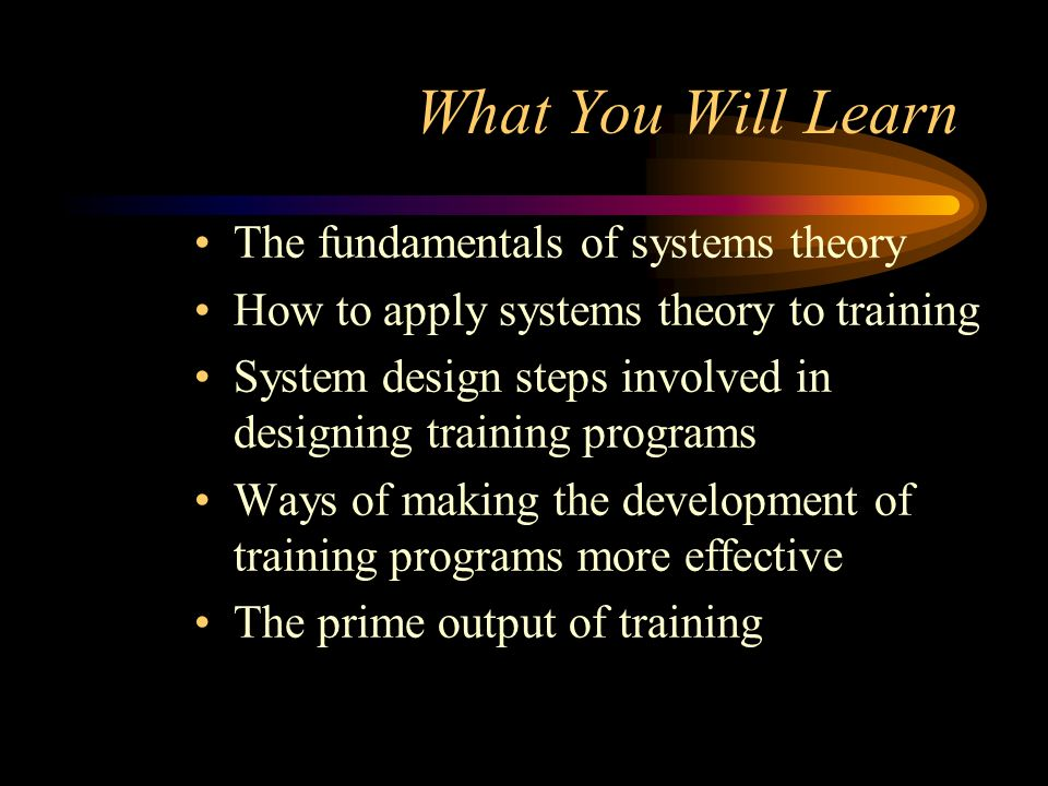 What You Will Learn The fundamentals of systems theory How to apply systems theory to training System design steps involved in designing training prog