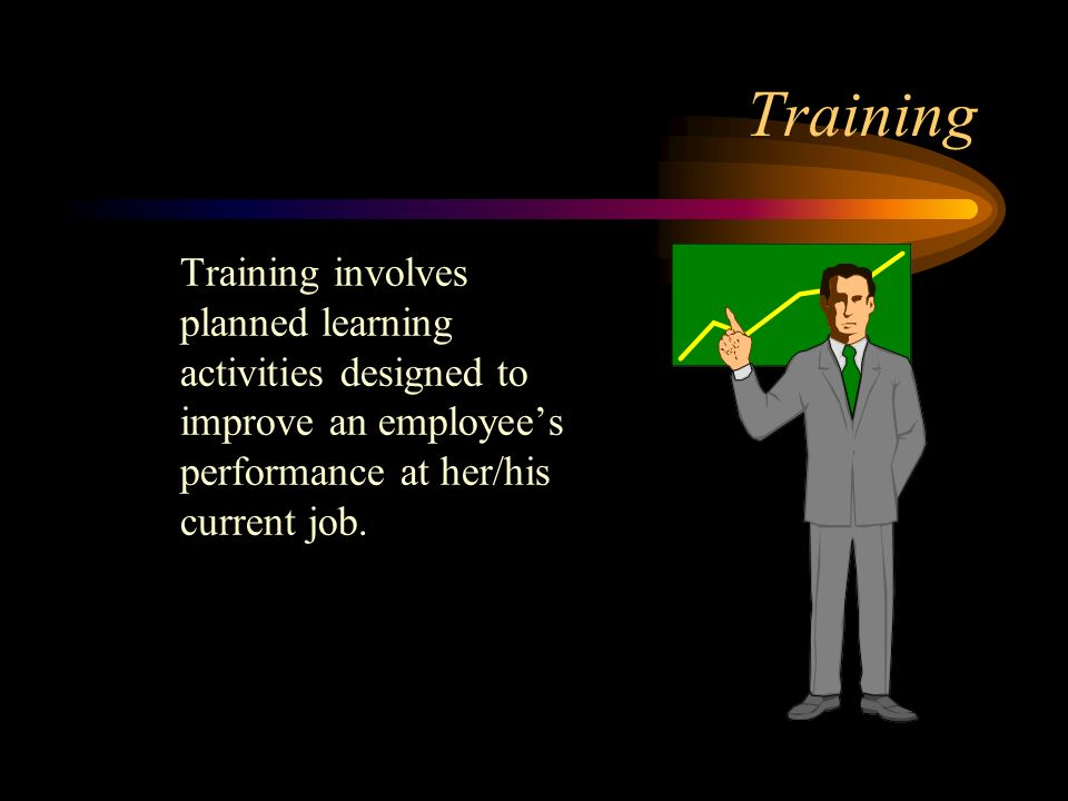 Training Training involves planned learning activities designed to improve an employees performance at her/his current job.