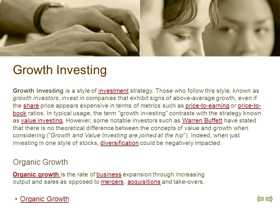 Growth Investing Organic Growth Organic growth Organic growth is the rate of business expansion through increasing output and sales as opposed to merg