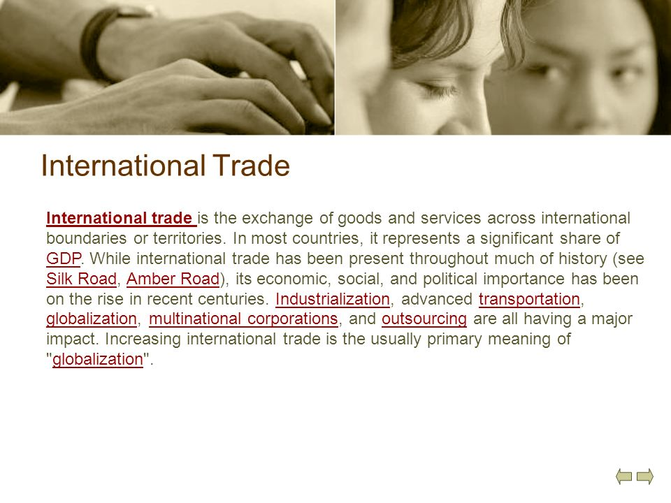 International Trade International trade International trade is the exchange of goods and services across international boundaries or territories. In m