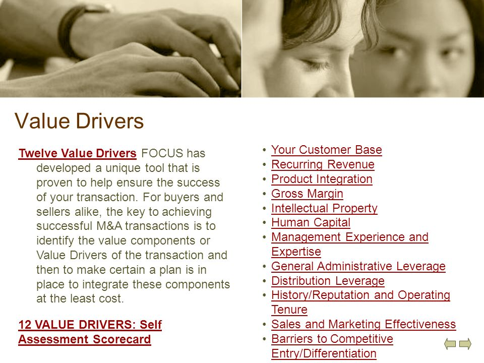 Value Drivers Twelve Value DriversTwelve Value Drivers FOCUS has developed a unique tool that is proven to help ensure the success of your transaction