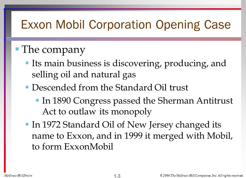 Exxon Mobil Corporation Opening Case The company Its main business is discovering, producing, and selling oil and natural gas Descended from the Stand