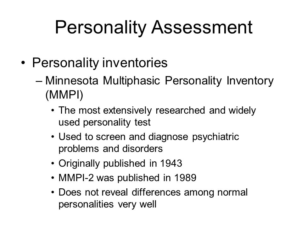 Personality Assessment Personality inventories –Minnesota Multiphasic Personality Inventory (MMPI) The most extensively researched and widely used per