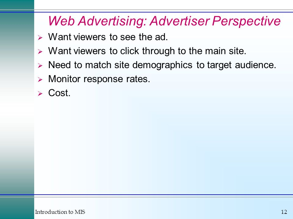 Introduction to MIS12 Web Advertising: Advertiser Perspective Want viewers to see the ad.