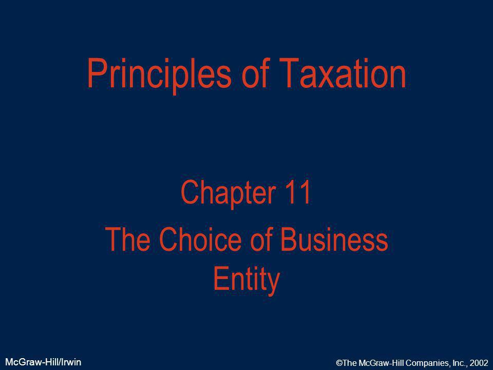 McGraw-Hill/Irwin ©The McGraw-Hill Companies, Inc., 2002 Principles of Taxation Chapter 11 The Choice of Business Entity