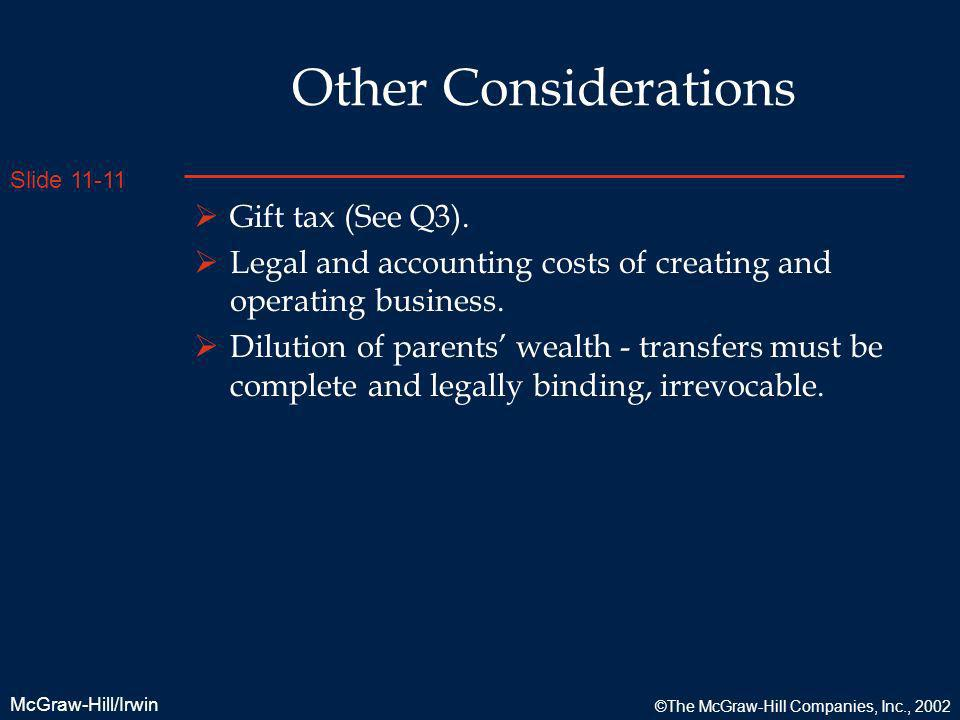 Slide 11-11 McGraw-Hill/Irwin ©The McGraw-Hill Companies, Inc., 2002 Other Considerations Gift tax (See Q3). Legal and accounting costs of creating an