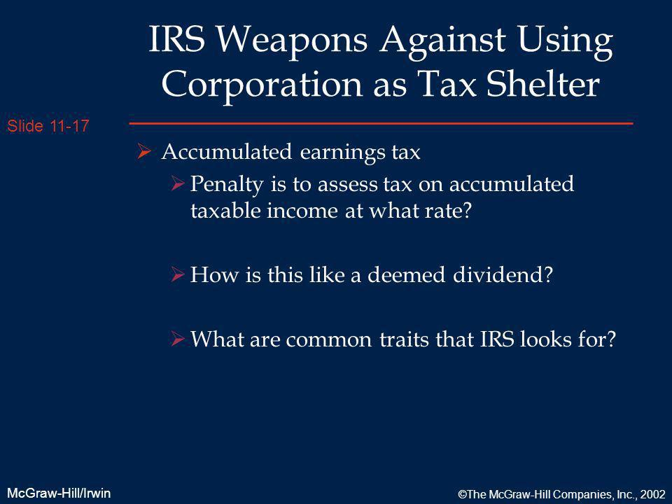 Slide 11-17 McGraw-Hill/Irwin ©The McGraw-Hill Companies, Inc., 2002 IRS Weapons Against Using Corporation as Tax Shelter Accumulated earnings tax Pen