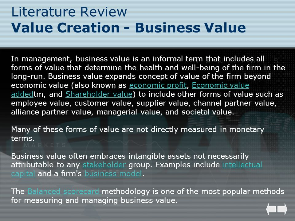 Literature Review Value Creation - Business Value In management, business value is an informal term that includes all forms of value that determine th