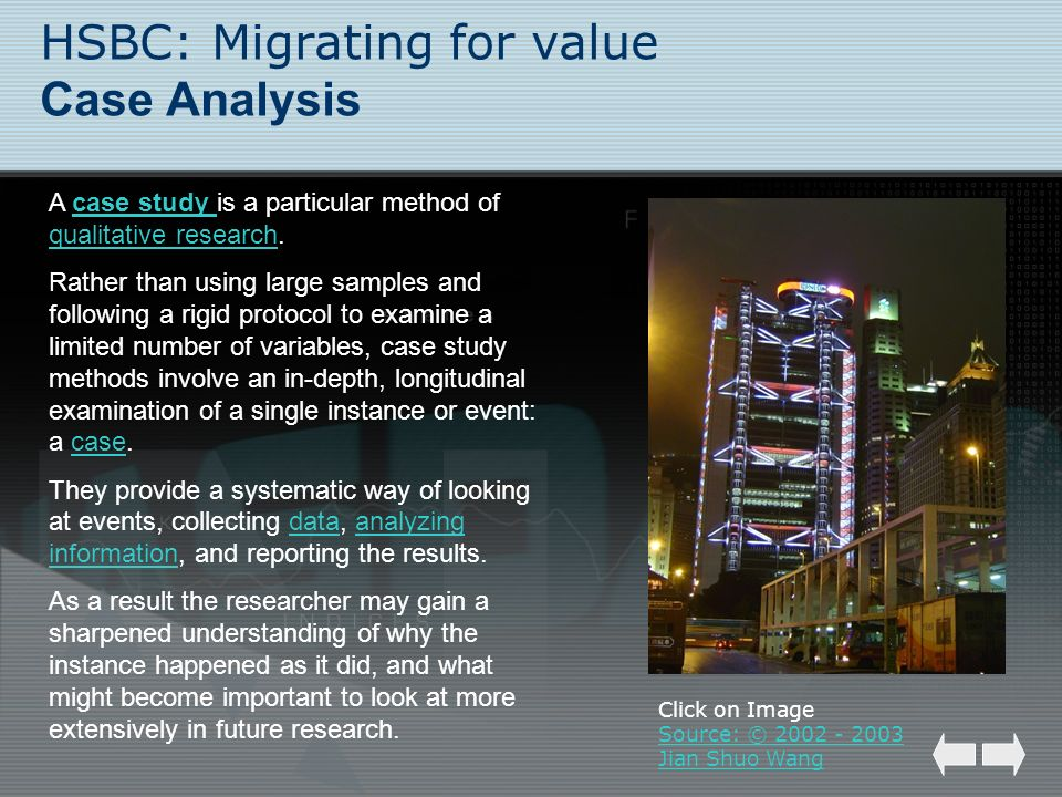 HSBC: Migrating for value Case Analysis A case study is a particular method of qualitative research.case study qualitative research Rather than using