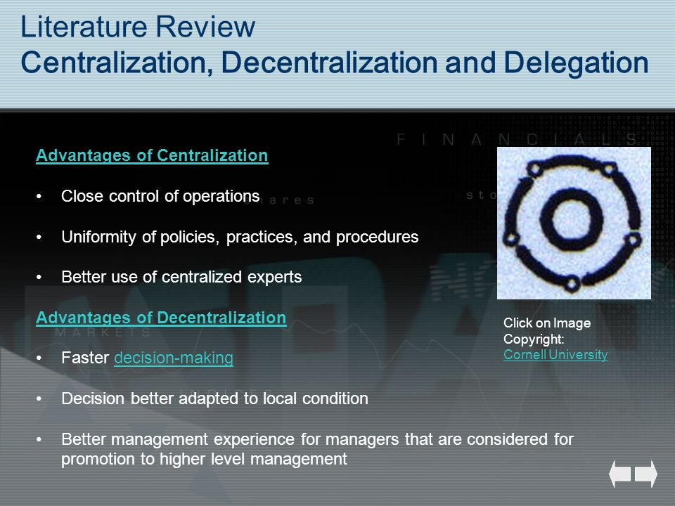 Literature Review Centralization, Decentralization and Delegation Advantages of Centralization Close control of operations Uniformity of policies, pra