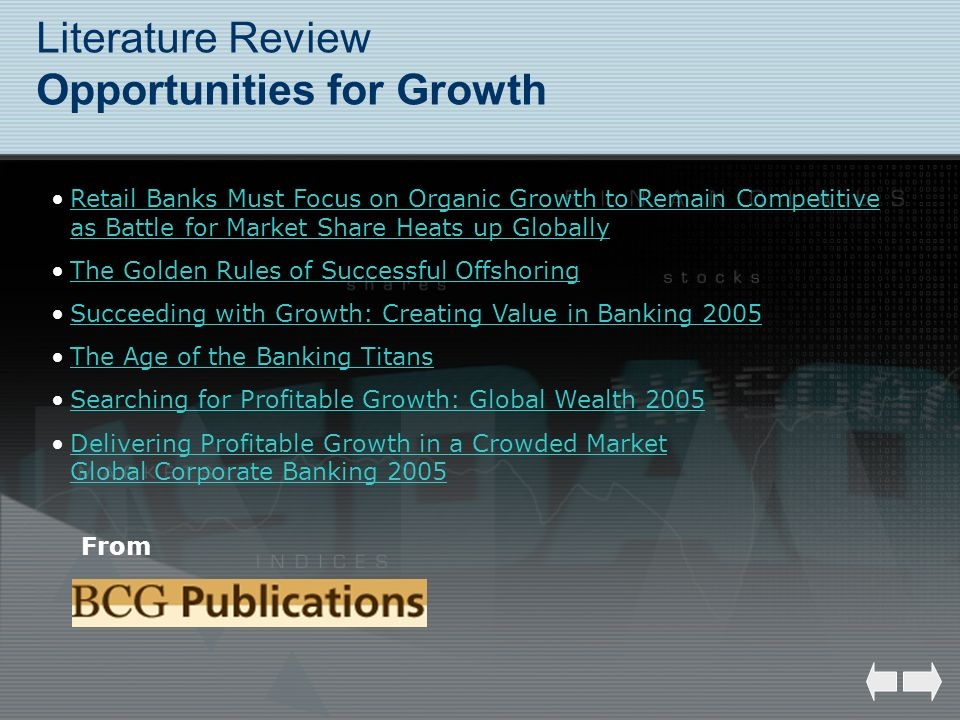Literature Review Opportunities for Growth Retail Banks Must Focus on Organic Growth to Remain Competitive as Battle for Market Share Heats up Globall