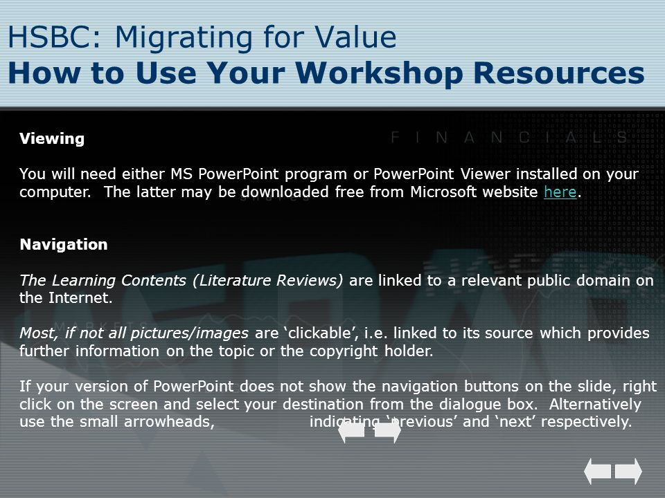 HSBC: Migrating for Value How to Use Your Workshop Resources Viewing You will need either MS PowerPoint program or PowerPoint Viewer installed on your