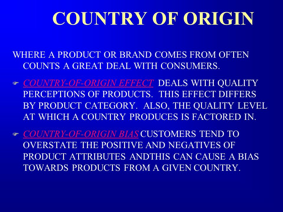 COUNTRY OF ORIGIN WHERE A PRODUCT OR BRAND COMES FROM OFTEN COUNTS A GREAT DEAL WITH CONSUMERS. F COUNTRY-OF-ORIGIN EFFECT DEALS WITH QUALITY PERCEPTI