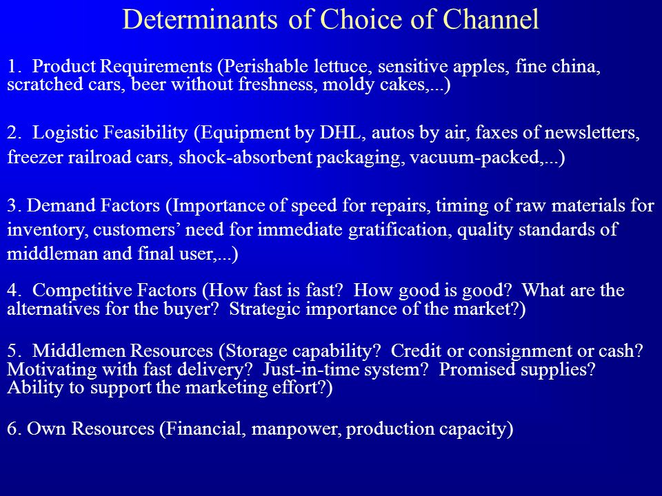 Determinants of Choice of Channel 1. Product Requirements (Perishable lettuce, sensitive apples, fine china, scratched cars, beer without freshness, m