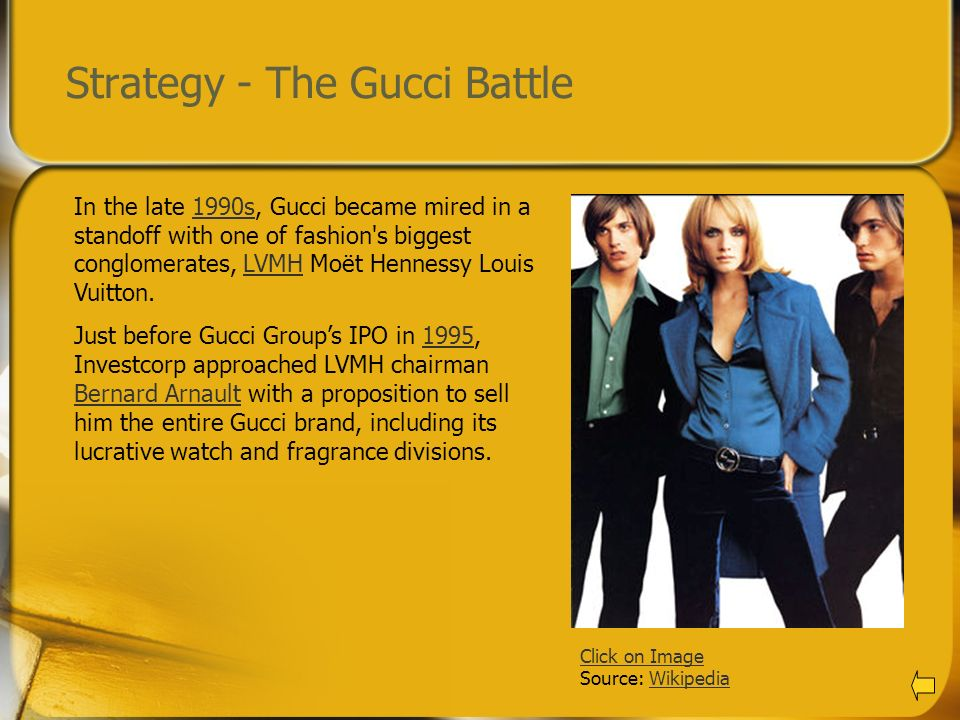 Strategy - The Gucci Battle Click on Image Source: WikipediaWikipedia In the late 1990s, Gucci became mired in a standoff with one of fashion's bigges
