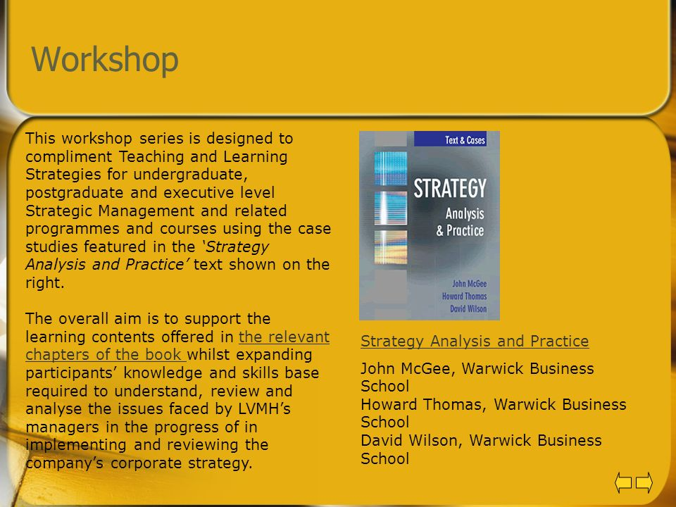 Workshop This workshop series is designed to compliment Teaching and Learning Strategies for undergraduate, postgraduate and executive level Strategic