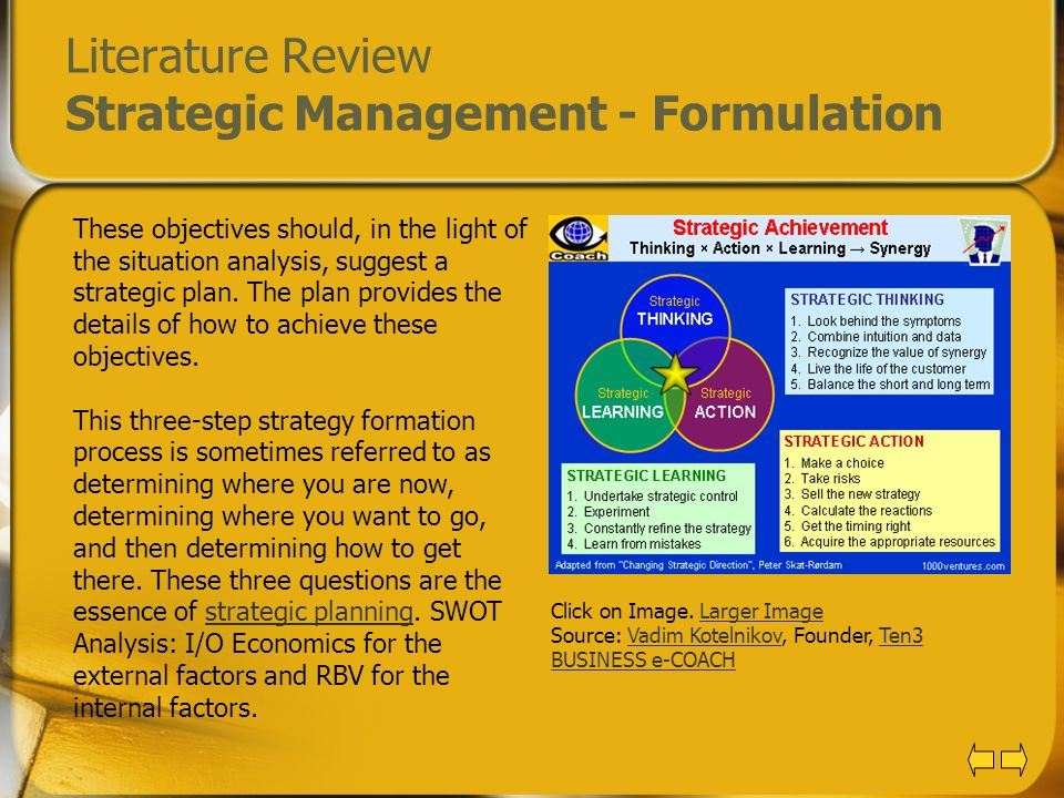 Literature Review Strategic Management - Formulation These objectives should, in the light of the situation analysis, suggest a strategic plan. The pl