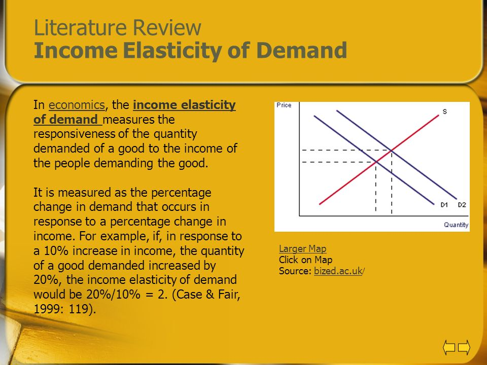 Literature Review Income Elasticity of Demand In economics, the income elasticity of demand measures the responsiveness of the quantity demanded of a
