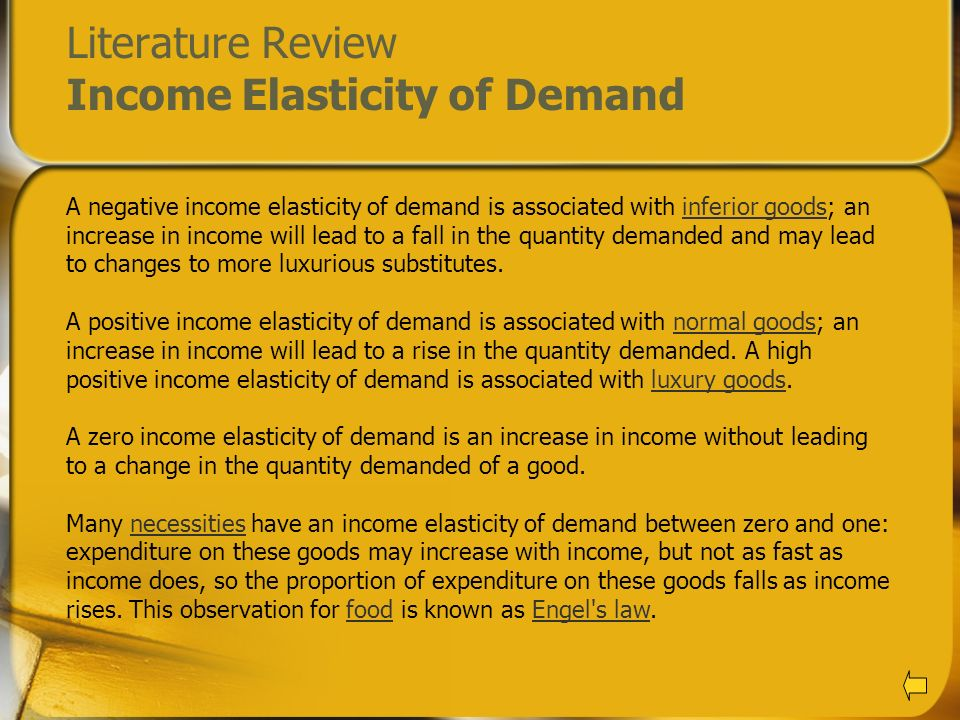 Literature Review Income Elasticity of Demand A negative income elasticity of demand is associated with inferior goods; an increase in income will lea
