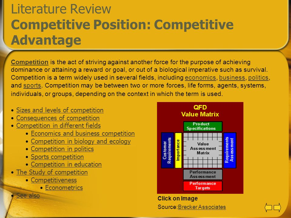 Literature Review Competitive Position: Competitive Advantage CompetitionCompetition is the act of striving against another force for the purpose of a
